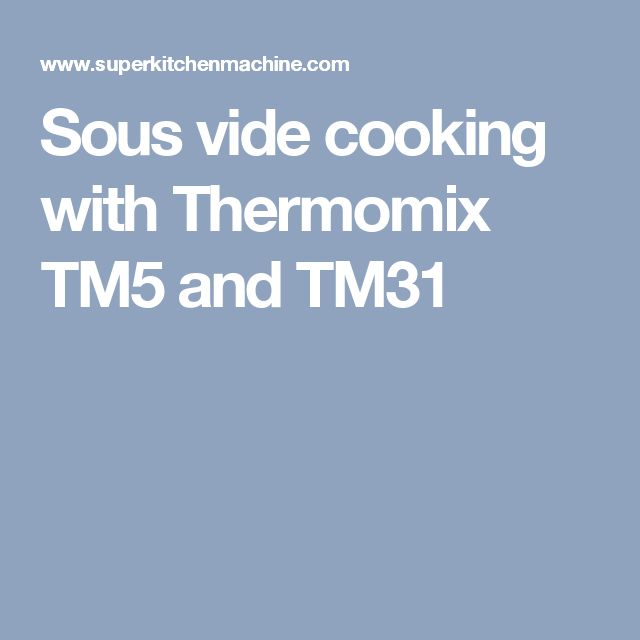 Sous vide cooking with Thermomix TM5 and TM31
