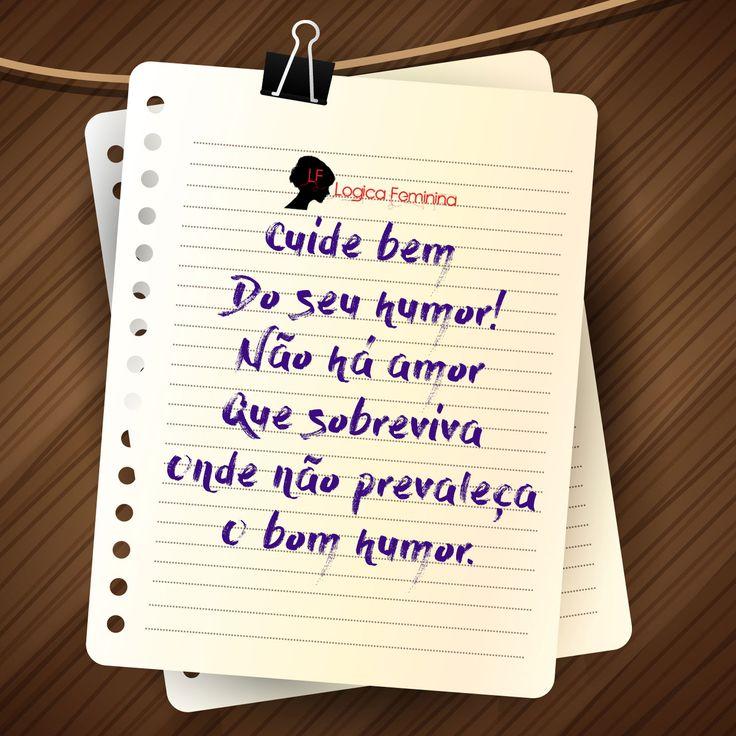 Não há amor que sobreviva ao mau humor, à má-vontade. Cuide bem do seu humor e estará cuidado bem do seu amor também.