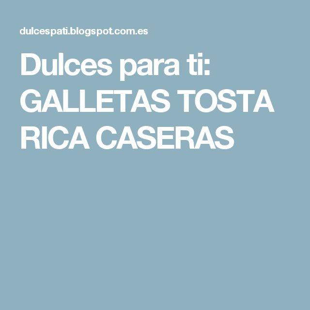Dulces para ti: GALLETAS TOSTA RICA CASERAS
