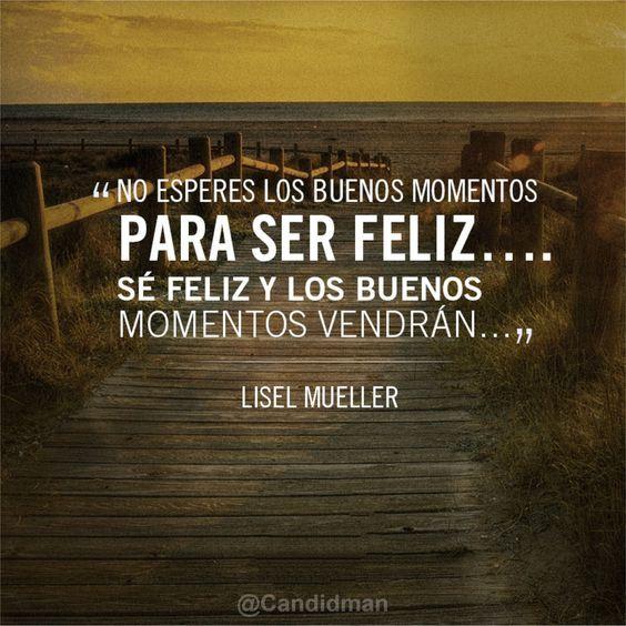 #Quotes #Citas #Palma No esperes los buenos momentos para ser feliz.