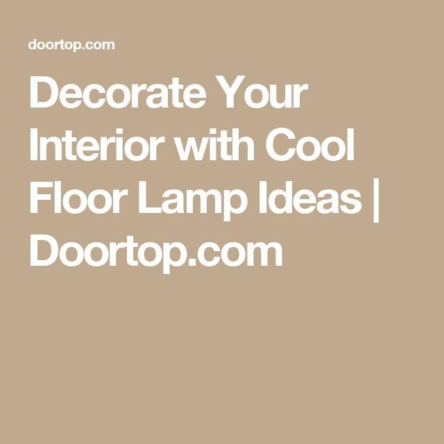decorate your interior with cool floor lamp ideas doortopcom