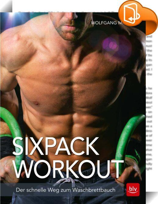 """Sixpack-Workout    ::  Ein Waschbrettbauch steht nach wie vor für Gesundheit und gutes Aussehen. Dabei ist der Weg zu den markanten Bauchmuskeln nicht einmal besonders schwierig. Das größte Hindernis ist meist der innere Schweinehund. Ist der erst überwunden, braucht es nur noch etwas Know-how und ein fundiertes Training. Beides liefert Wolfgang Mießner mit seinem """"Sixpack-Workout"""". Der Bauch ist ein komplexes Muskelsystem mit geraden, schrägen und queren Bauchmuskeln. Für einen flache..."""