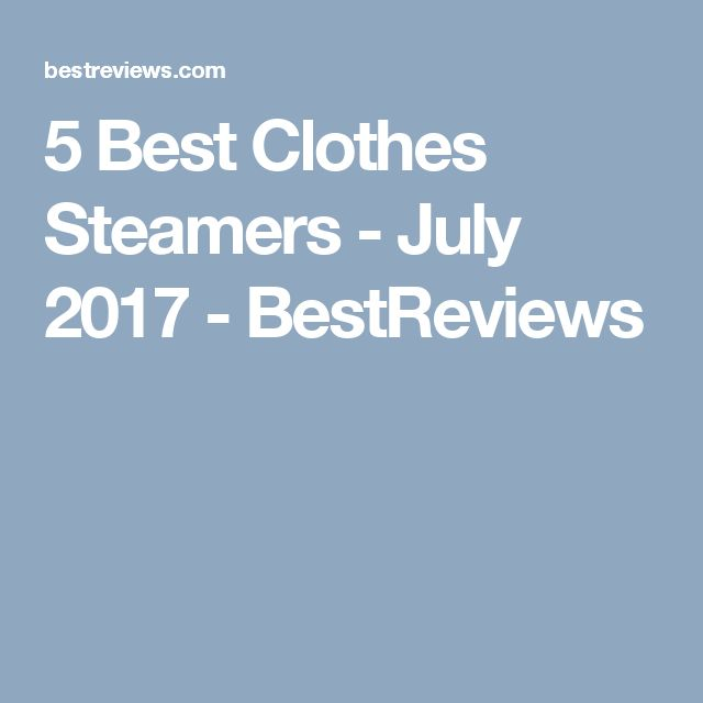 5 Best Clothes Steamers - July 2017 - BestReviews