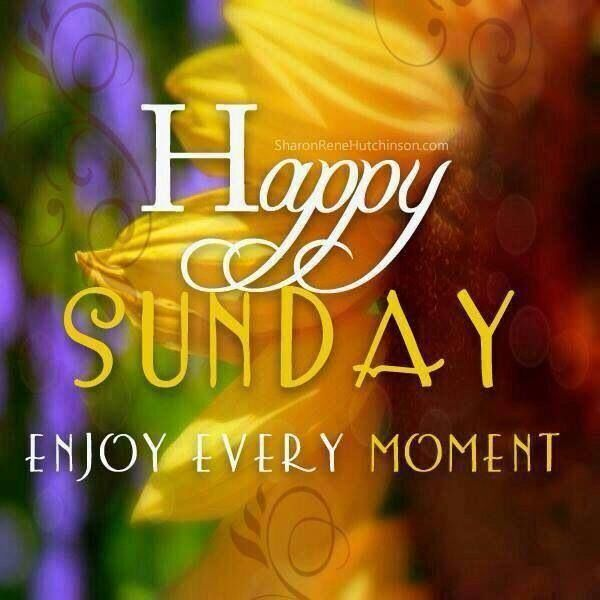 Happy Sunday Enjoy Every Moment