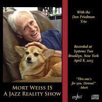 Mort Weiss: Mort Weiss is a Jazz Reality Show jazz review by C. Michael Bailey, published on August 23, 2015. Find thousands reviews at All About Jazz!