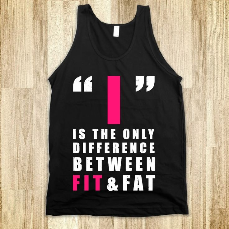 """""""I"""" is the only difference between fit and fat"""