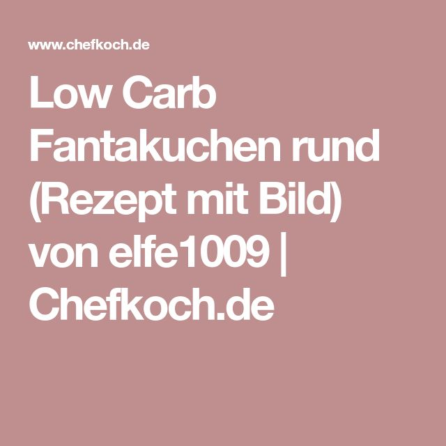 Low Carb Fantakuchen rund (Rezept mit Bild) von elfe1009 | Chefkoch.de