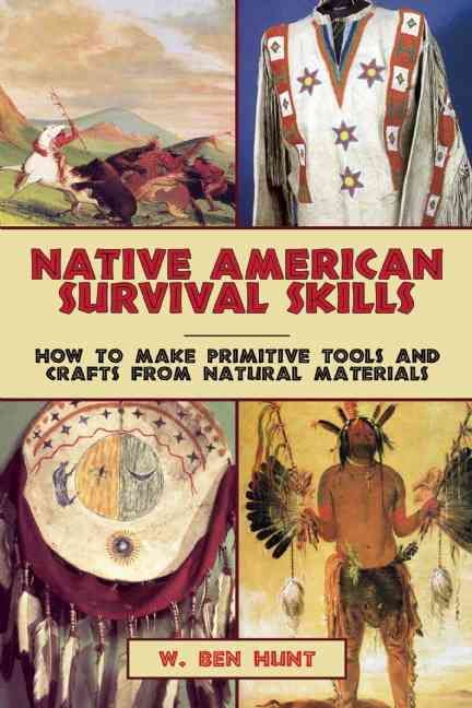 Native American Survival Skills: How to Make Primitive Tools and Crafts from Materials