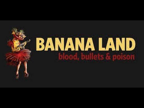 Banana Land - Blood,Bullets & Poison. (English)