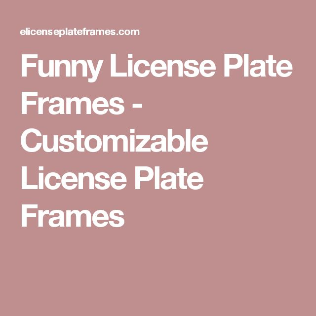 Funny License Plate Frames - Customizable License Plate Frames