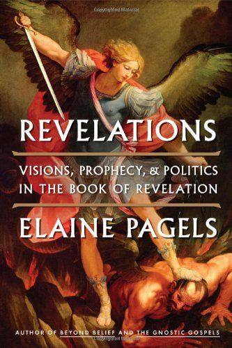 Revelations: Visions, Prophecy, and Politics in the Book of Revelation $15.98: Worth Reading, Politics, Book Of Revelations, Books Worth, Beyond Belief By Elaine Pagel, Bestselling Author, Reading Lists, Controversi Books, Gnostic Gospel