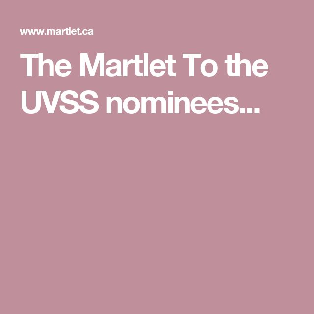 The Martlet  To the UVSS nominees . . .