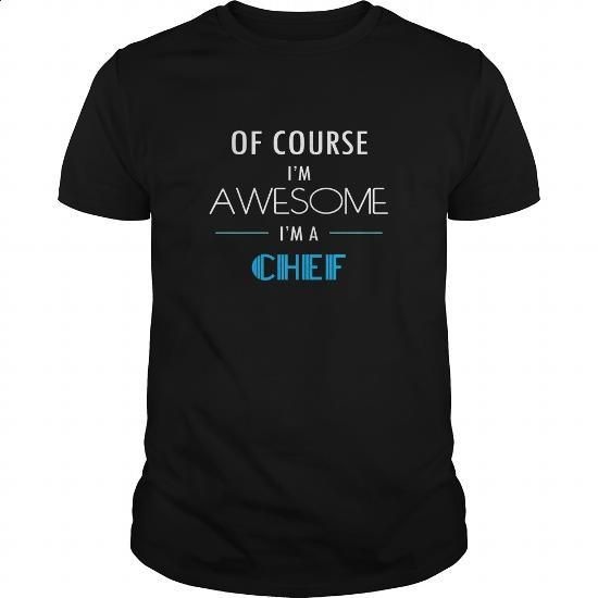 Chef T-shirt - Of course Im awesome Im a Chef #teeshirt #Tshirt. ORDER NOW => https://www.sunfrog.com/Jobs/Chef-T-shirt--Of-course-Im-awesome-Im-a-Chef-Black-Guys.html?60505