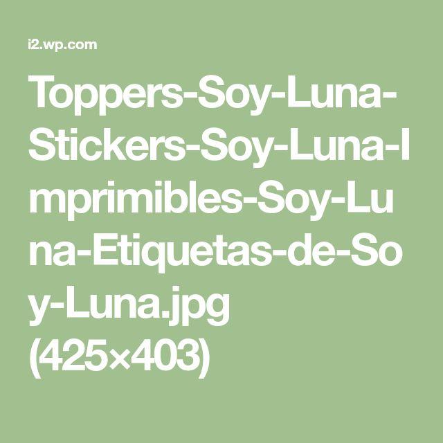 Toppers-Soy-Luna-Stickers-Soy-Luna-Imprimibles-Soy-Luna-Etiquetas-de-Soy-Luna.jpg (425×403)