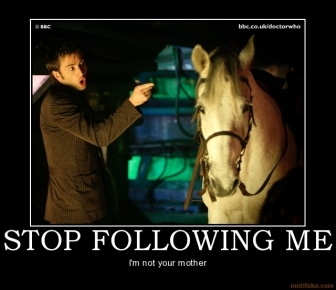 You can't keep the horse! I let you keep Mickey!Geek, This Man, Except, Mothers, Doctorwho, 10Th Doctor, Doctors Who, Dr. Who, David Tennant