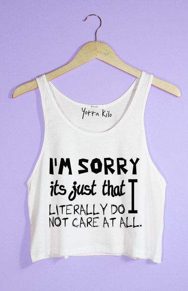 I'm Sorry Its Just That I Literally Do Not Care At All Crop Tank Top | Yotta Kilo