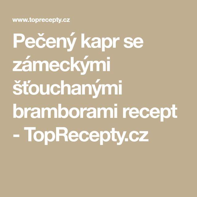 Pečený kapr se zámeckými šťouchanými bramborami recept - TopRecepty.cz