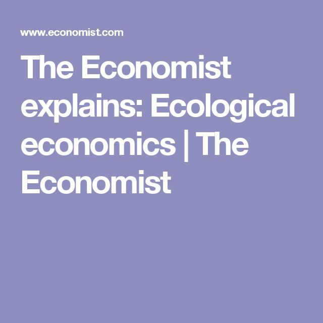 The Economist explains: Ecological economics | The Economist