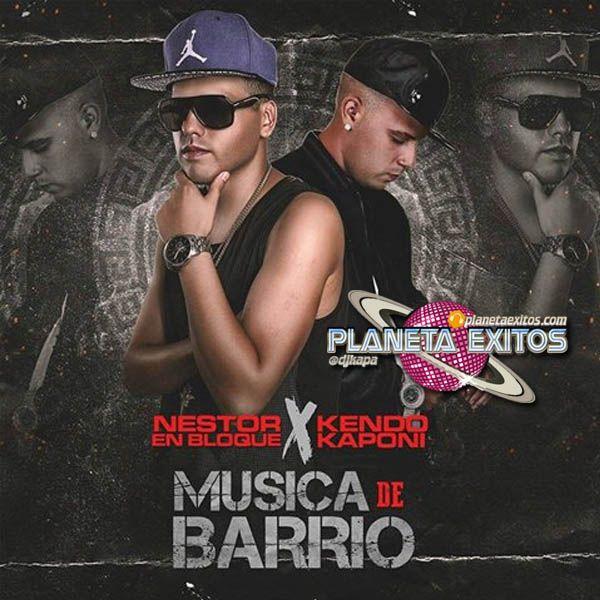 Nestor En Bloque Ft. Kendo Kaponi - Música De Barrio