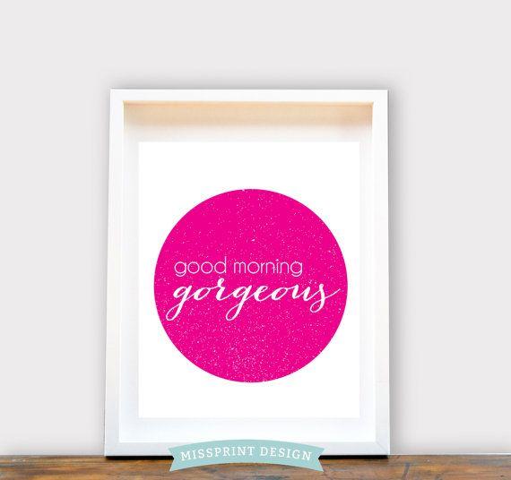 Goodmorning Gorgeous Wall Art 8x10 Print House by missprintdesign, $18.00