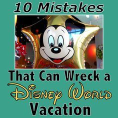 10 Mistakes that can wreck a Disney World vacation. How to avoid 'em! (Planning article) .
