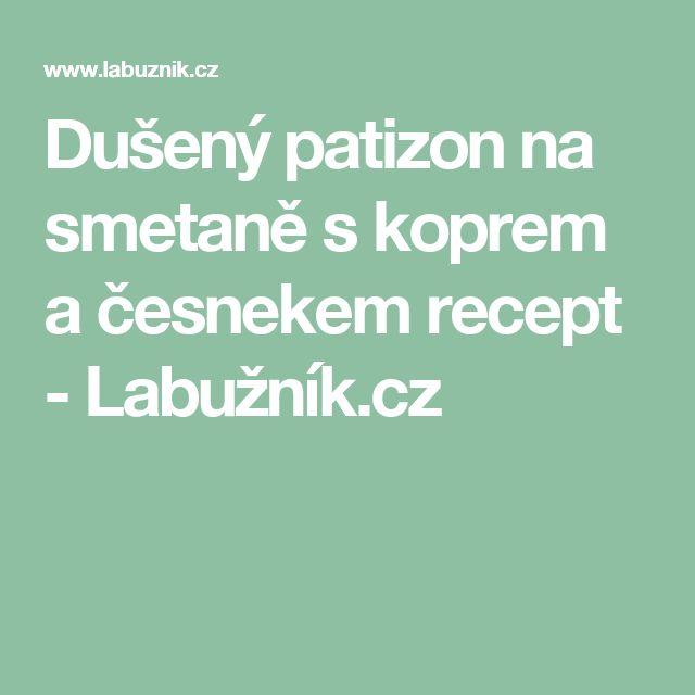Dušený patizon na smetaně s koprem a česnekem recept - Labužník.cz