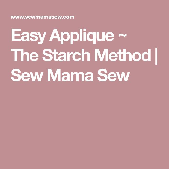 Easy Applique ~ The Starch Method | Sew Mama Sew