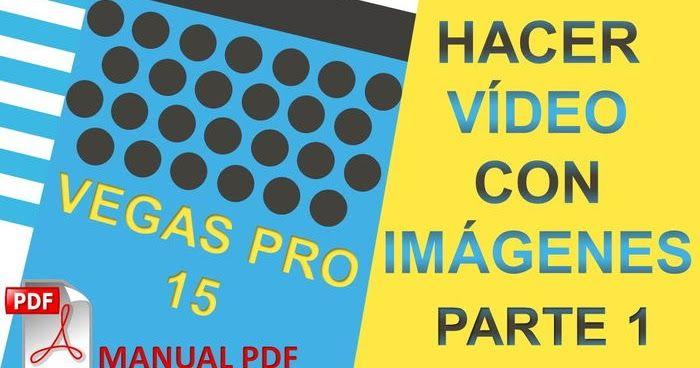 Descargar Manual Pdf Sony Vegas Pro 15 Para Aprender A Editar Un Video Con Imágenes Y Música Hacer Videos Con Fotos Como Crear Un Video Edicion De Video