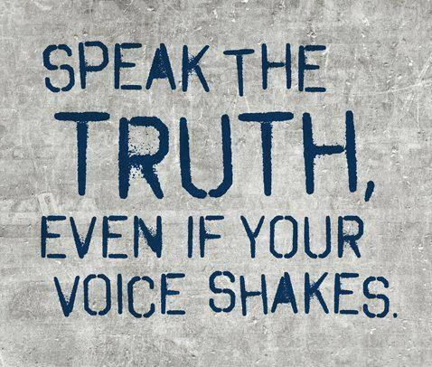 Speak the truth, even your voice shakes