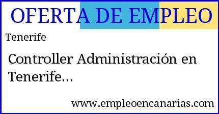 Oferta #empleo #Tenerife: Controller Administración en Tenerife   #empleoencanarias