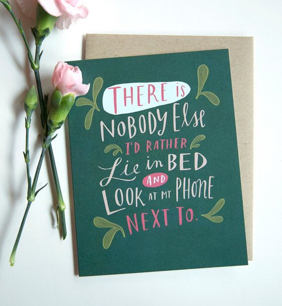 There Is Nobody Else I'd Rather Lie In Bed and Look At My Phone Next To / Love Card No. 208-C by emilymcdowelldraws on Etsy https://www.etsy.com/listing/172157656/there-is-nobody-else-id-rather-lie-in
