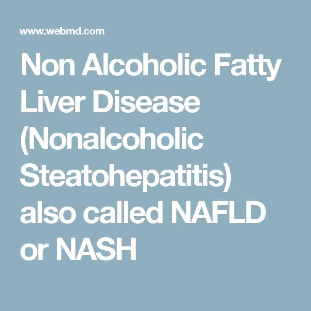 Non Alcoholic Fatty Liver Disease (Nonalcoholic Steatohepatitis) also called NAFLD or NASH