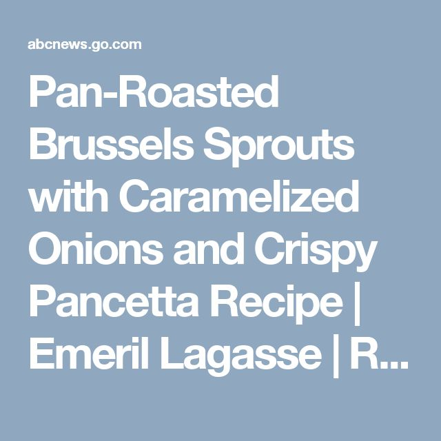 Pan-Roasted Brussels Sprouts with Caramelized Onions and Crispy Pancetta Recipe | Emeril Lagasse | Recipe - ABC News