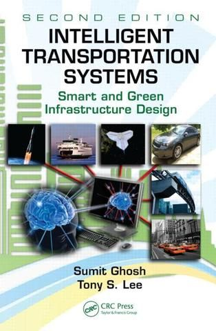 Intelligent Transportation Systems: Smart and Green Infrastructure Design Second Edition; Sumit Ghosh Tony S. Lee; Hardback