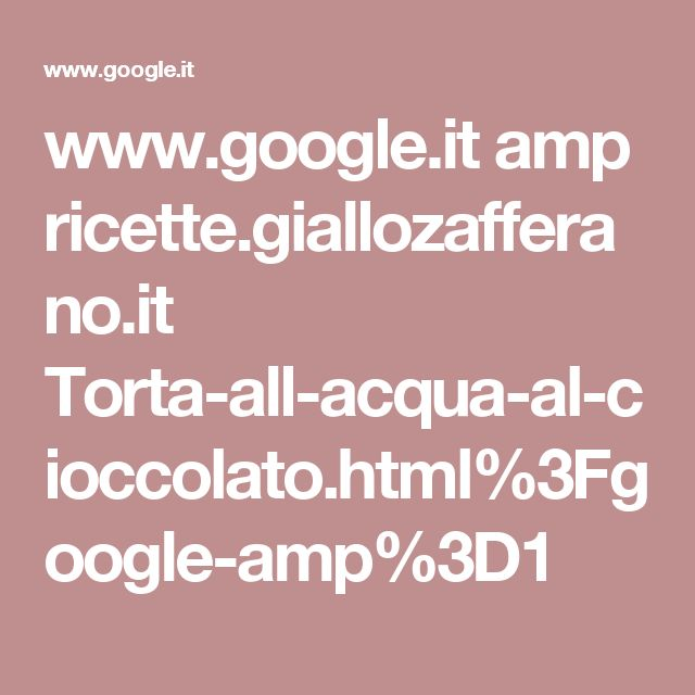 www.google.it amp ricette.giallozafferano.it Torta-all-acqua-al-cioccolato.html%3Fgoogle-amp%3D1