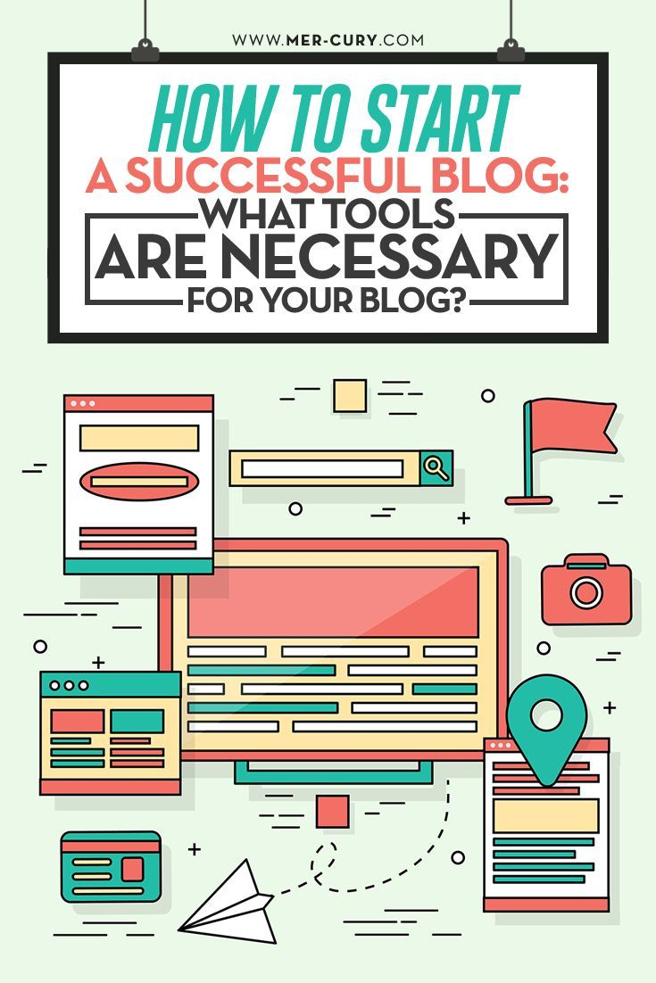 What tools are necessary to start a successful blog? | http://mer-cury.com/blogging-tips/how-to-start-a-successful-blog-what-tools-are-necessary-for-your-blog/