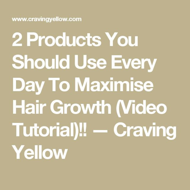 2 Products You Should Use Every Day To Maximise Hair Growth (Video Tutorial)!! — Craving Yellow
