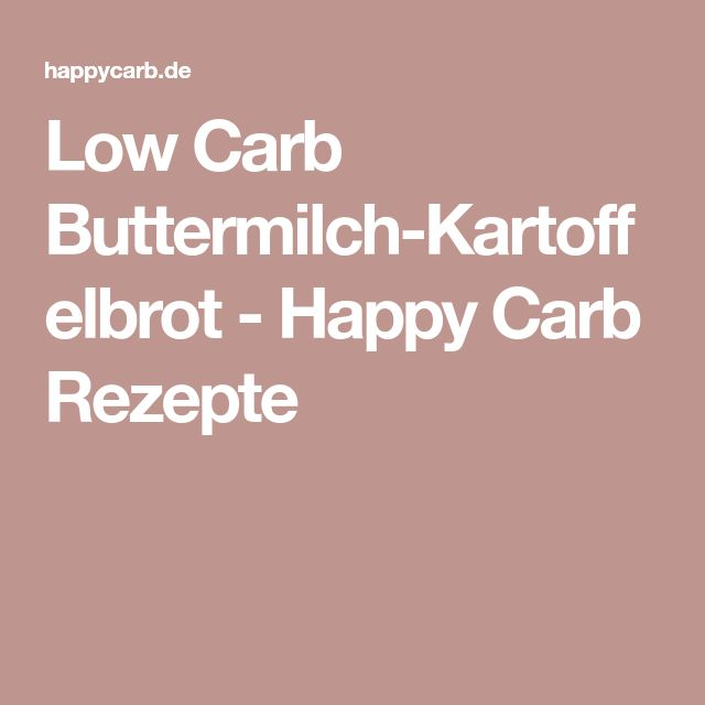 Low Carb Buttermilch-Kartoffelbrot - Happy Carb Rezepte