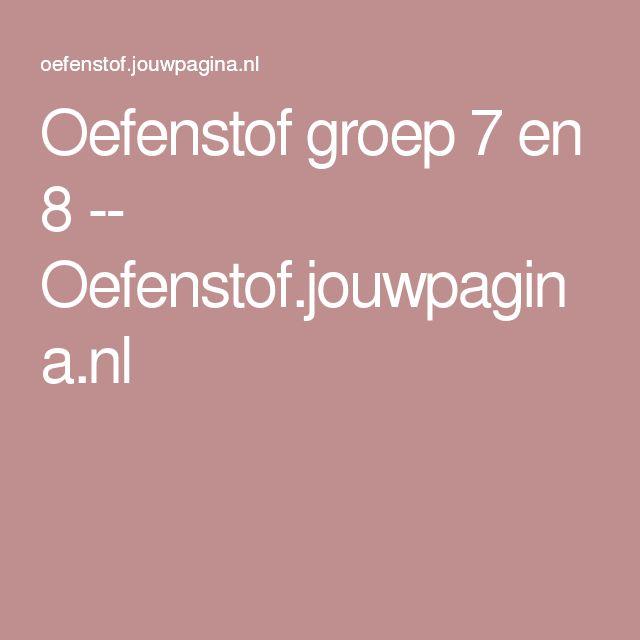 Oefenstof groep 7 en 8 -- Oefenstof.jouwpagina.nl
