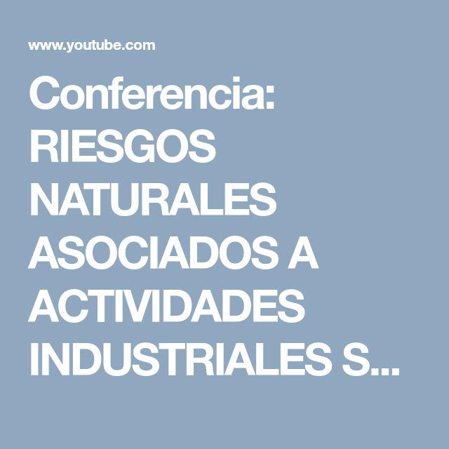 Conferencia: RIESGOS NATURALES ASOCIADOS A ACTIVIDADES INDUSTRIALES SUBTERRÁNEAS - YouTube
