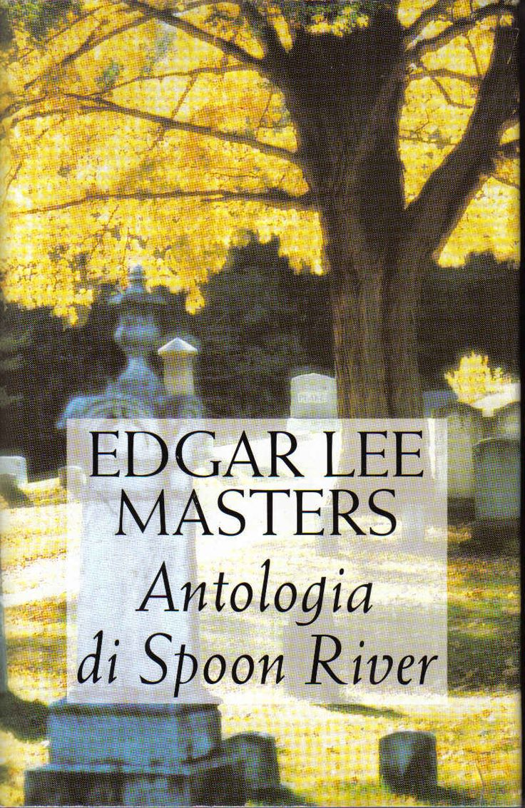 Antologia di Spoon River - Edgar Lee Masters - 850 recensioni su Anobii