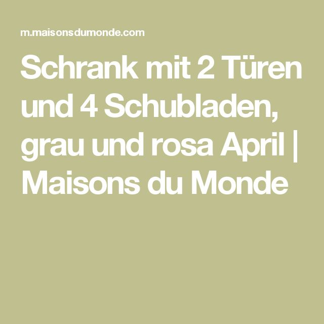 Marvelous Schrank mit T ren und Schubladen grau und rosa April Maisons du Monde