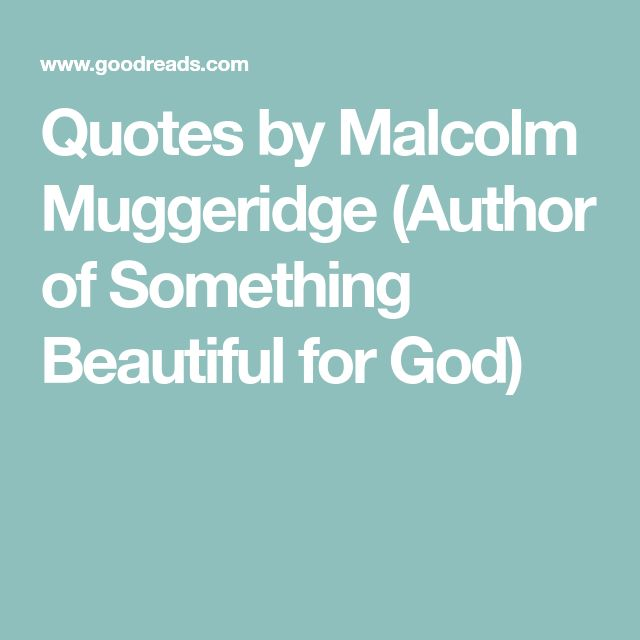 Quotes by Malcolm Muggeridge (Author of Something Beautiful for God)