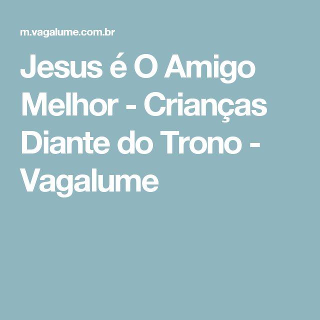 Jesus é O Amigo Melhor - Crianças Diante do Trono - Vagalume