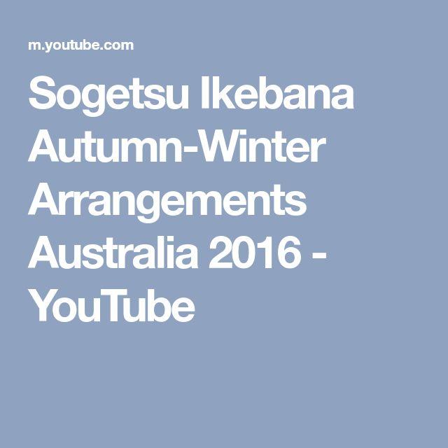 Sogetsu Ikebana Autumn-Winter Arrangements Australia 2016 - YouTube