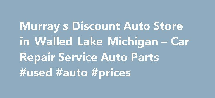 Murray s Discount Auto Store in Walled Lake Michigan – Car Repair Service Auto Parts #used #auto #prices http://france.remmont.com/murray-s-discount-auto-store-in-walled-lake-michigan-car-repair-service-auto-parts-used-auto-prices/  #murrays auto parts # Car Repair Service Auto Parts Their phone number is (248)624-8767. Obtaining 59 plate insurance cover is an important aspect of owning a new motor vehicle. A bit of info is provided on what 59 plates are, how to understand the information on…