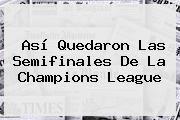 http://tecnoautos.com/wp-content/uploads/imagenes/tendencias/thumbs/asi-quedaron-las-semifinales-de-la-champions-league.jpg Sorteo De La Champions. Así quedaron las semifinales de la Champions League, Enlaces, Imágenes, Videos y Tweets - http://tecnoautos.com/actualidad/sorteo-de-la-champions-asi-quedaron-las-semifinales-de-la-champions-league/