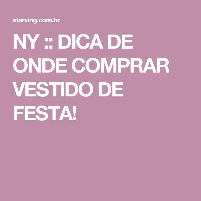 NY :: DICA DE ONDE COMPRAR VESTIDO DE FESTA!
