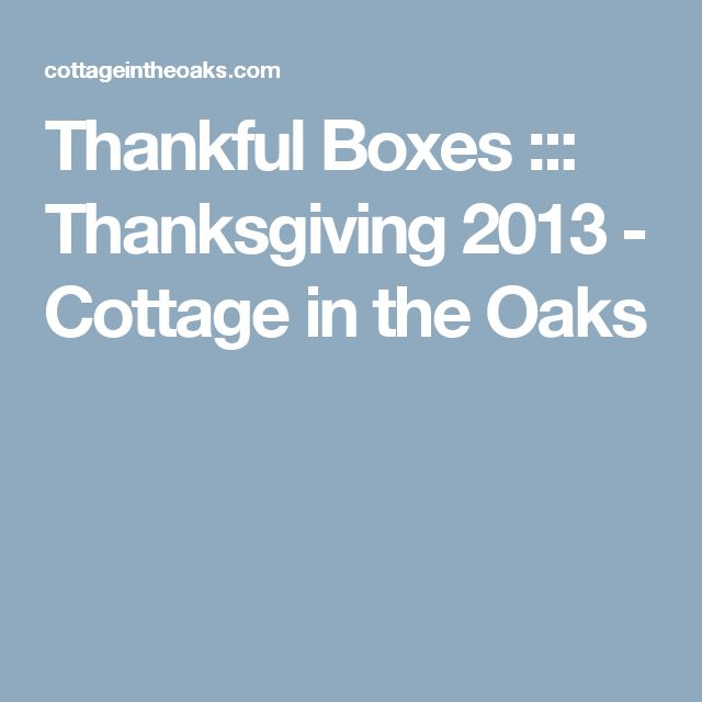 Thankful Boxes ::: Thanksgiving 2013 - Cottage in the Oaks