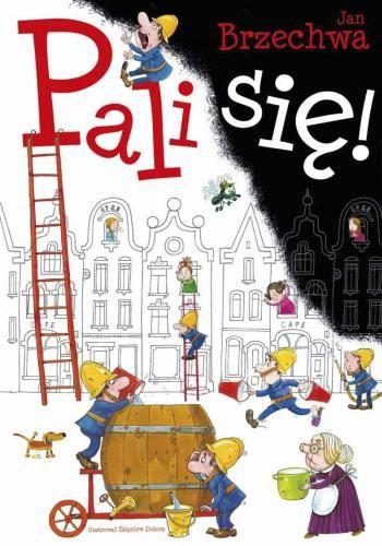 Pali się! autor: Jan Brzechwa, ilustracje:  Zbigniew Dobosz